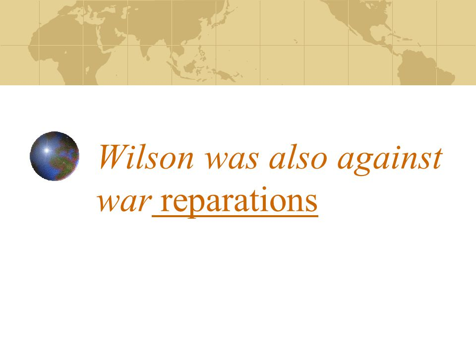 Wilson was also against war reparations