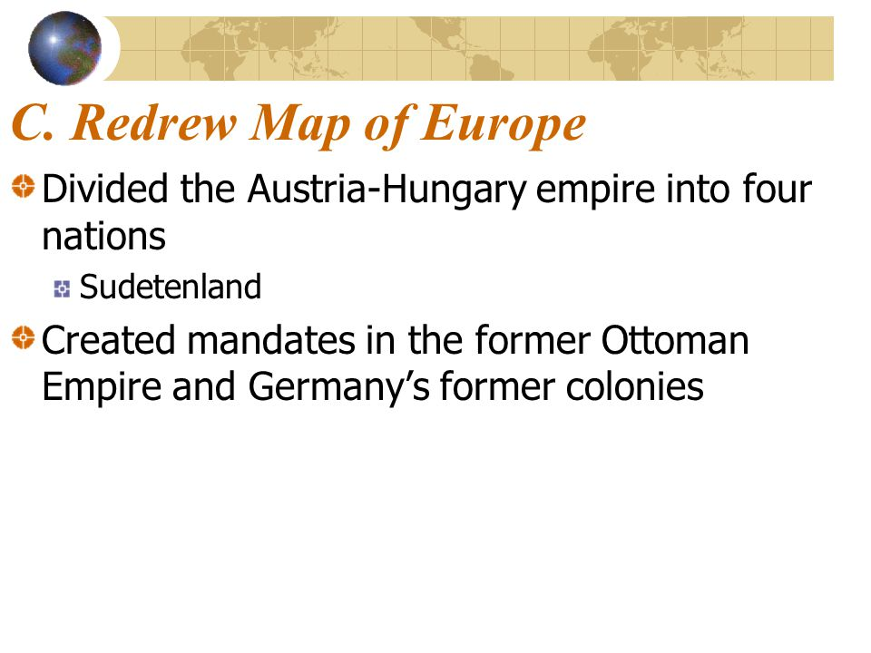 C. Redrew Map of Europe Divided the Austria-Hungary empire into four nations. Sudetenland.