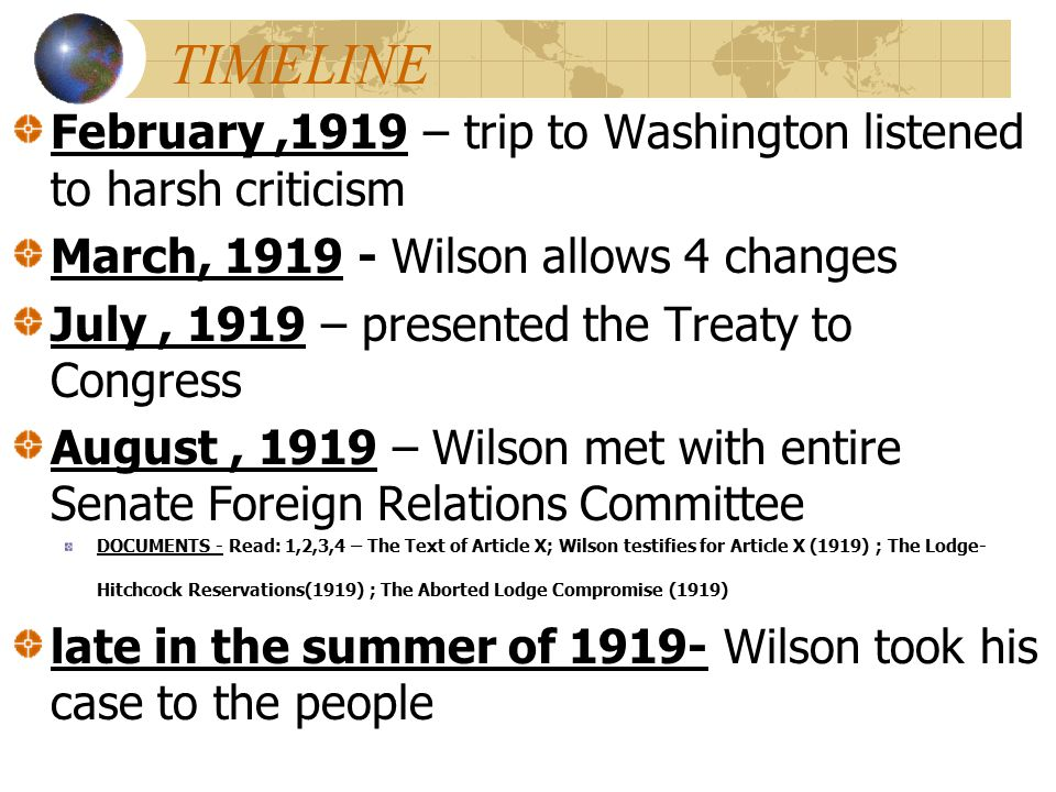 TIMELINE February ,1919 – trip to Washington listened to harsh criticism. March, 1919 - Wilson allows 4 changes.