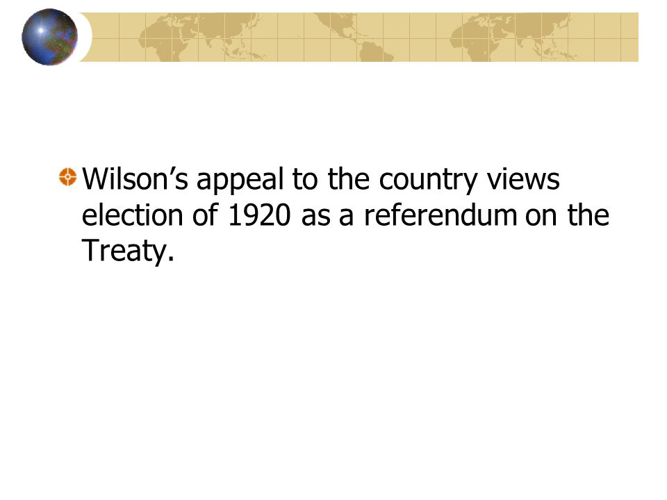 Wilson's appeal to the country views election of 1920 as a referendum on the Treaty.