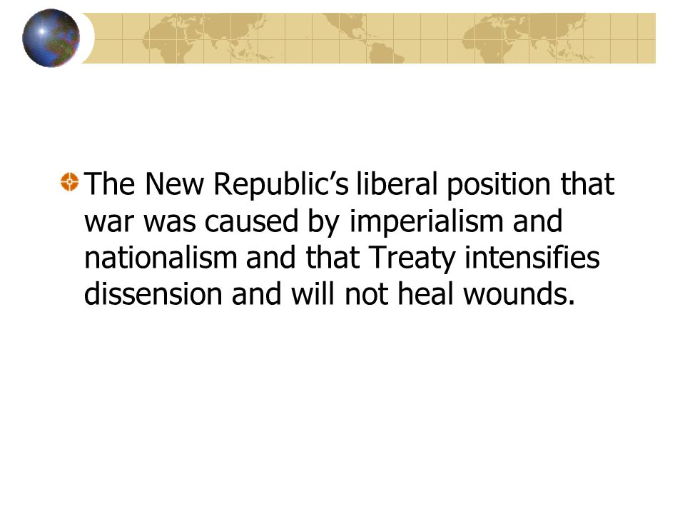The New Republic's liberal position that war was caused by imperialism and nationalism and that Treaty intensifies dissension and will not heal wounds.