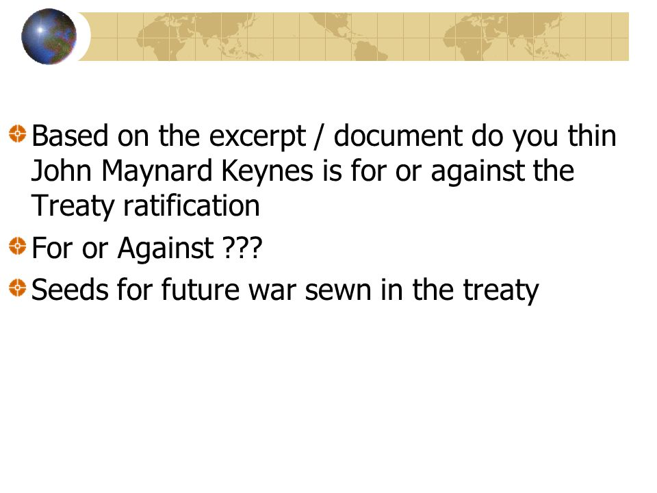 Based on the excerpt / document do you thin John Maynard Keynes is for or against the Treaty ratification