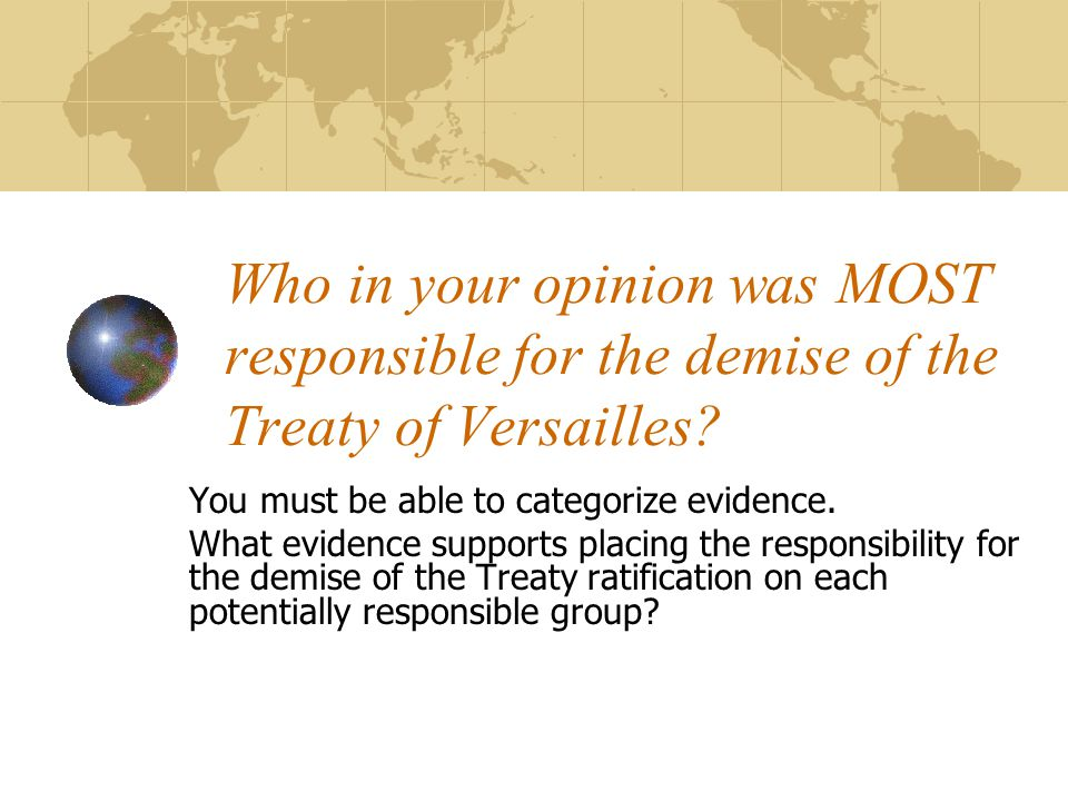 Who in your opinion was MOST responsible for the demise of the Treaty of Versailles