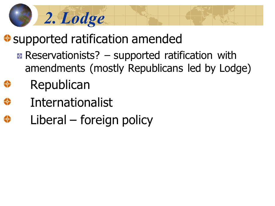 2. Lodge supported ratification amended Republican Internationalist