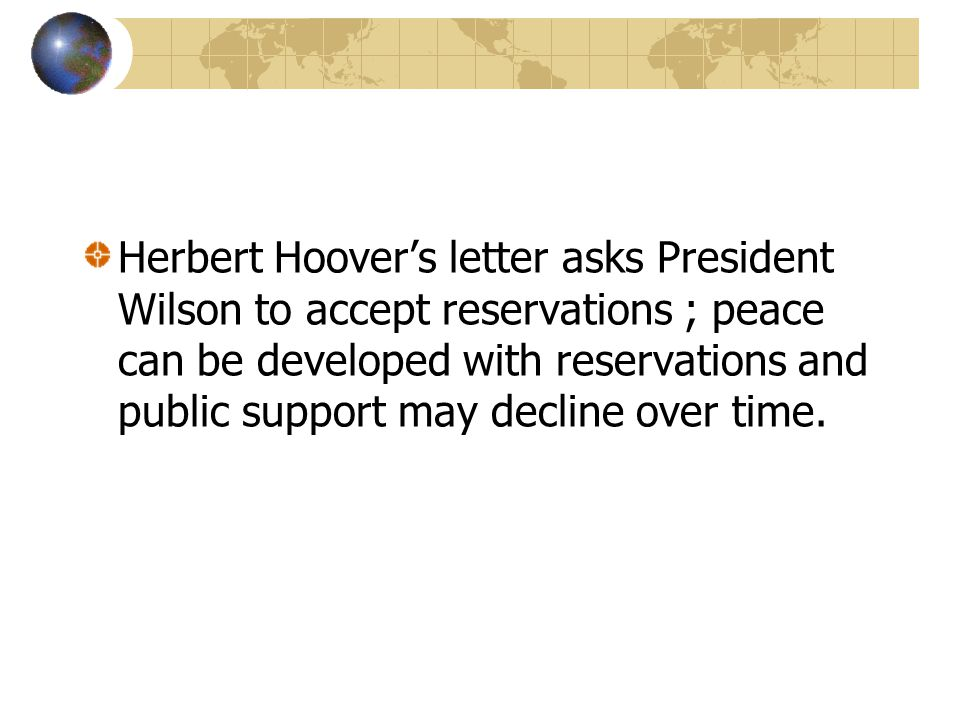 Herbert Hoover's letter asks President Wilson to accept reservations ; peace can be developed with reservations and public support may decline over time.