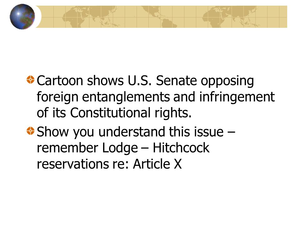 Cartoon shows U.S. Senate opposing foreign entanglements and infringement of its Constitutional rights.