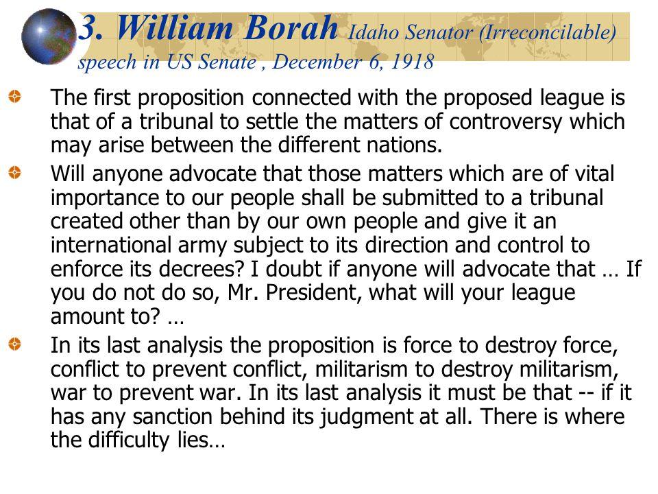 3. William Borah Idaho Senator (Irreconcilable) speech in US Senate , December 6, 1918