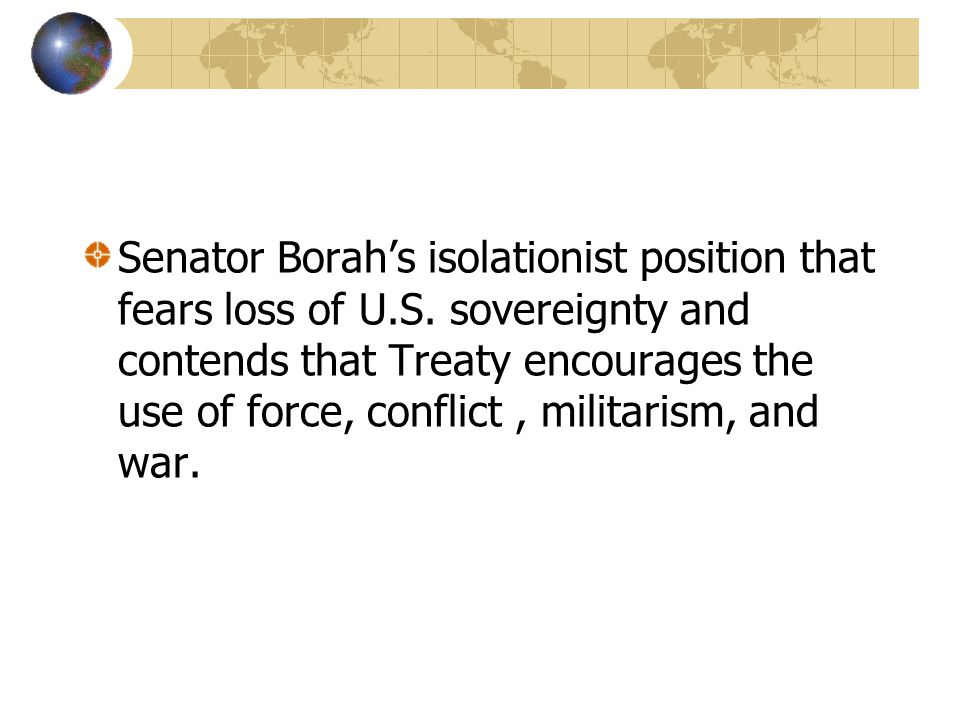 Senator Borah's isolationist position that fears loss of U. S