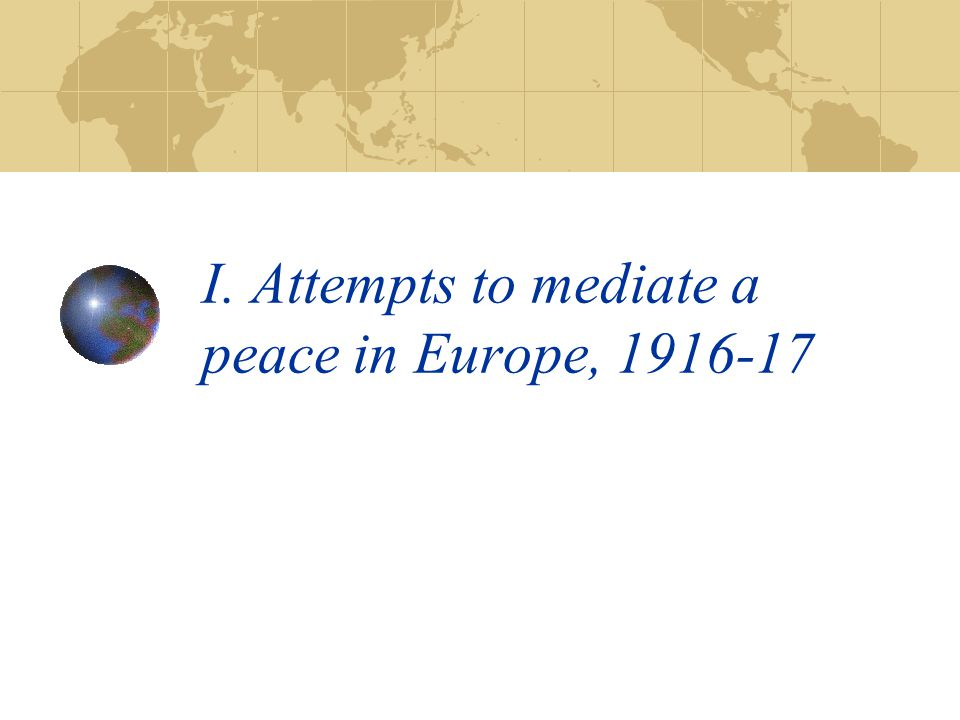 I. Attempts to mediate a peace in Europe, 1916-17