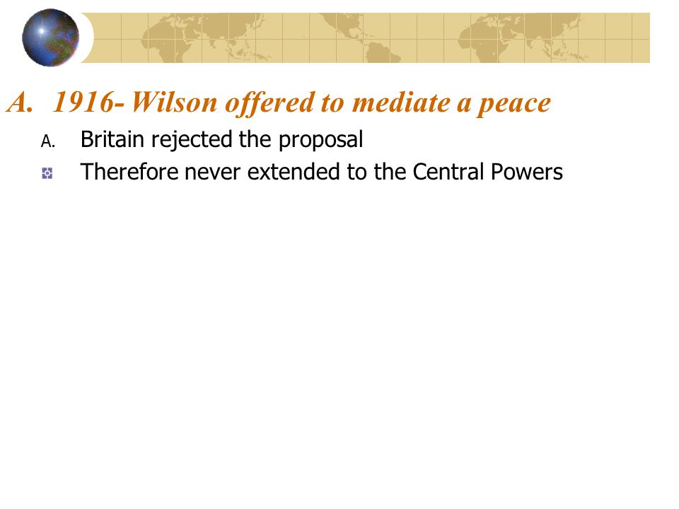 1916- Wilson offered to mediate a peace