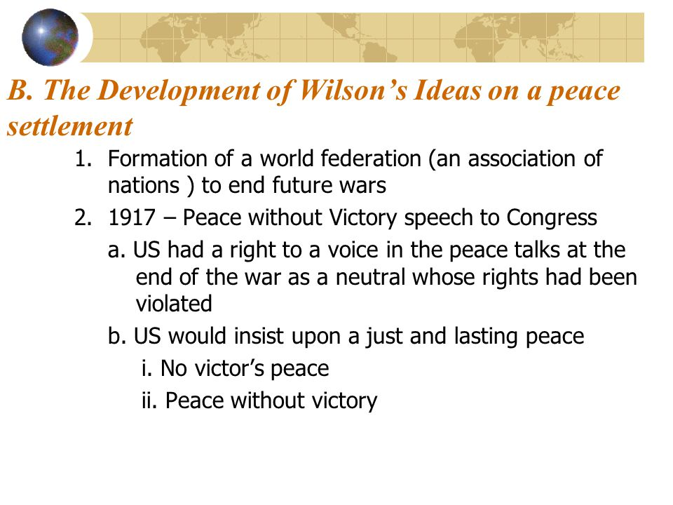 B. The Development of Wilson's Ideas on a peace settlement