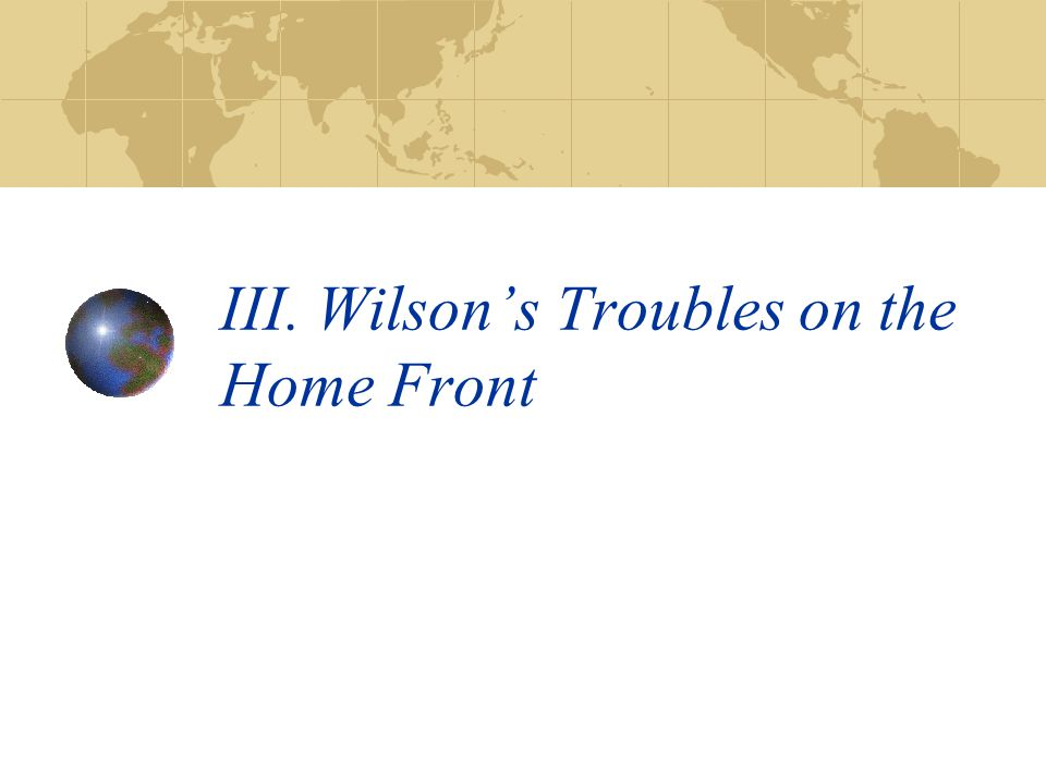 III. Wilson's Troubles on the Home Front