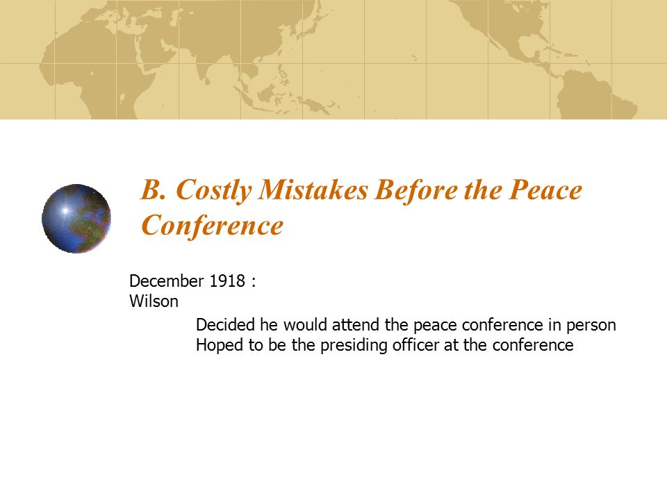 B. Costly Mistakes Before the Peace Conference
