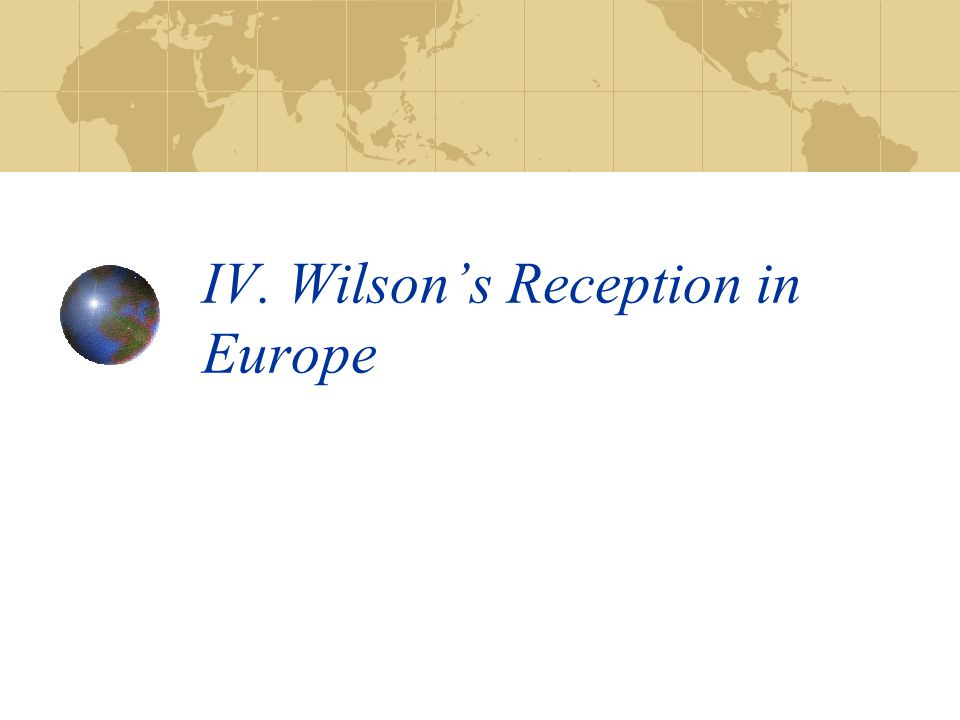 IV. Wilson's Reception in Europe