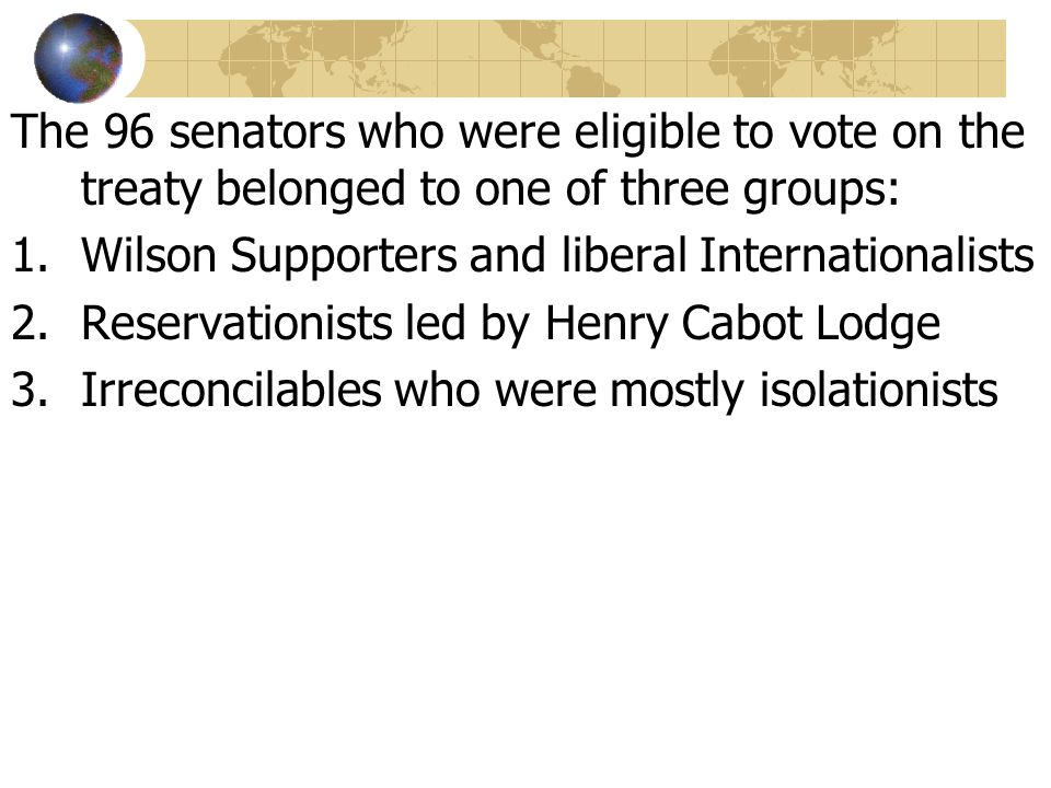 The 96 senators who were eligible to vote on the treaty belonged to one of three groups: