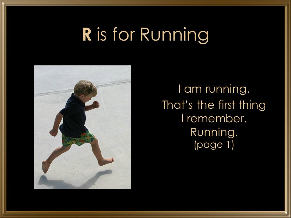 That's the first thing I remember. Running. (page 1)