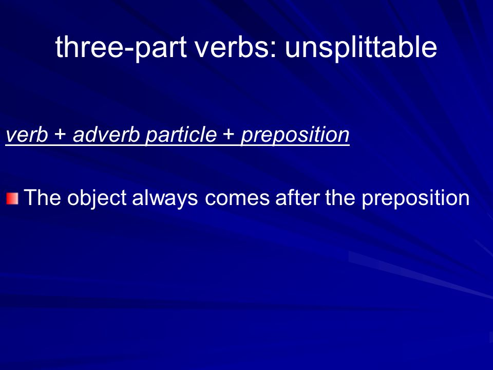 three-part verbs: unsplittable