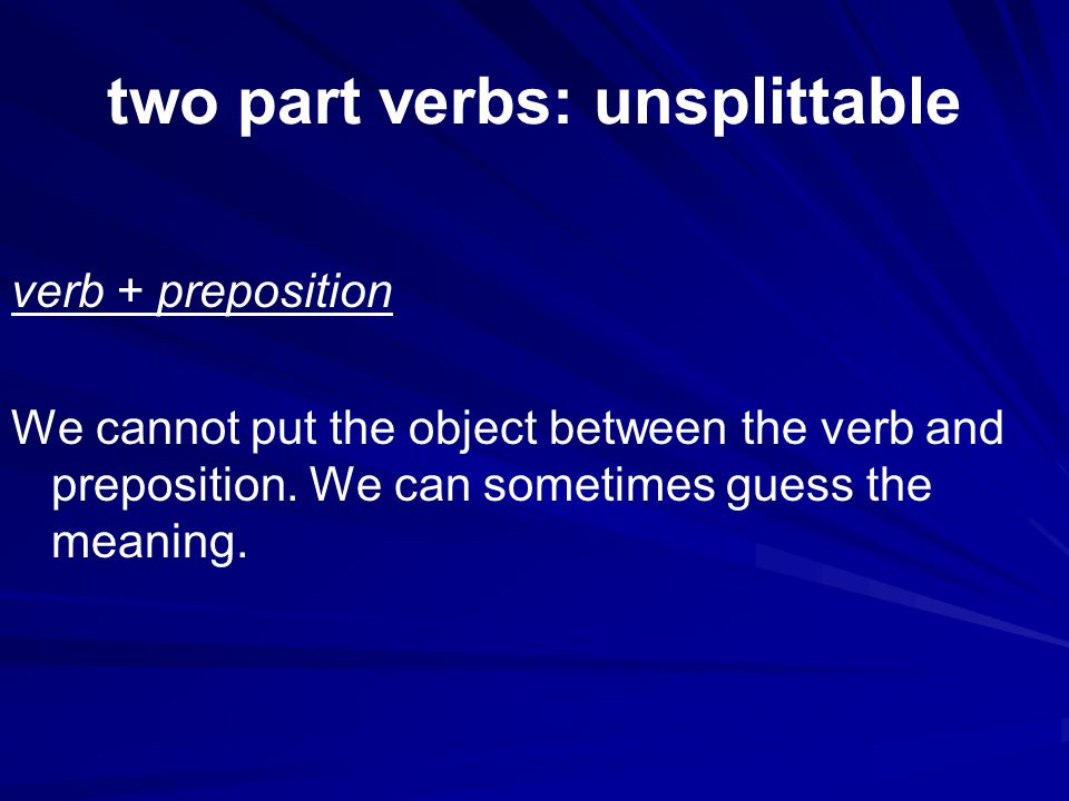 two part verbs: unsplittable