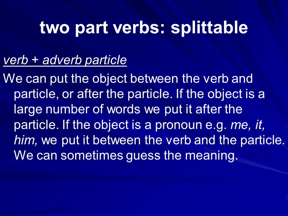 two part verbs: splittable