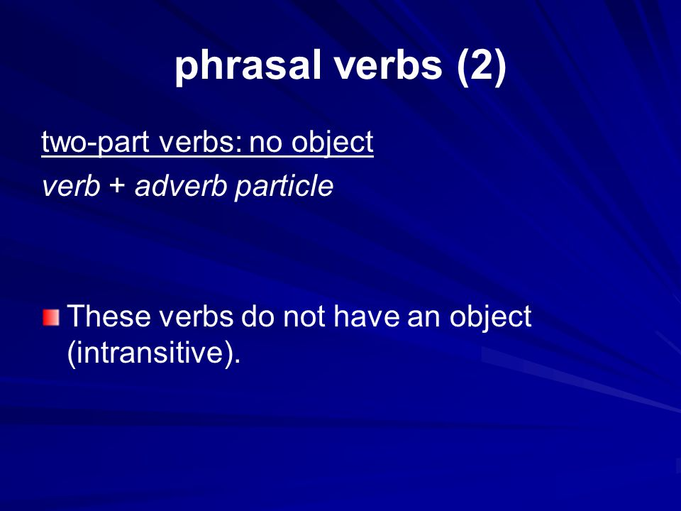 phrasal verbs (2) two-part verbs: no object verb + adverb particle