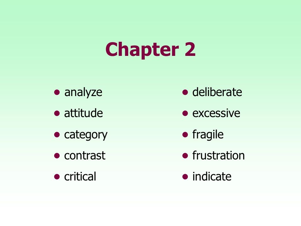 Chapter 2 • analyze • deliberate • attitude • excessive