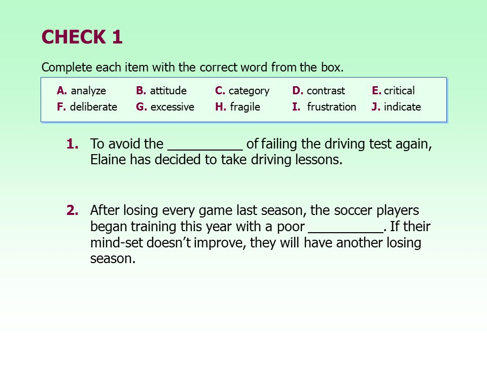CHECK 1 Complete each item with the correct word from the box. A. analyze B. attitude C. category.