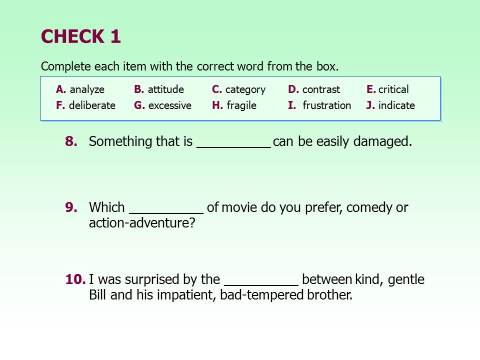 CHECK 1 8. Something that is __________ can be easily damaged.