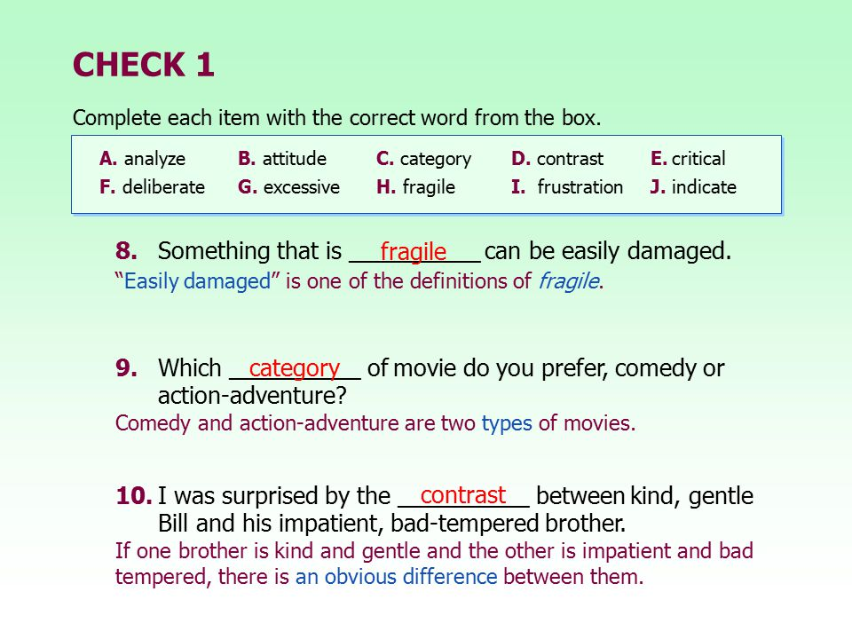 CHECK 1 8. Something that is __________ can be easily damaged. fragile