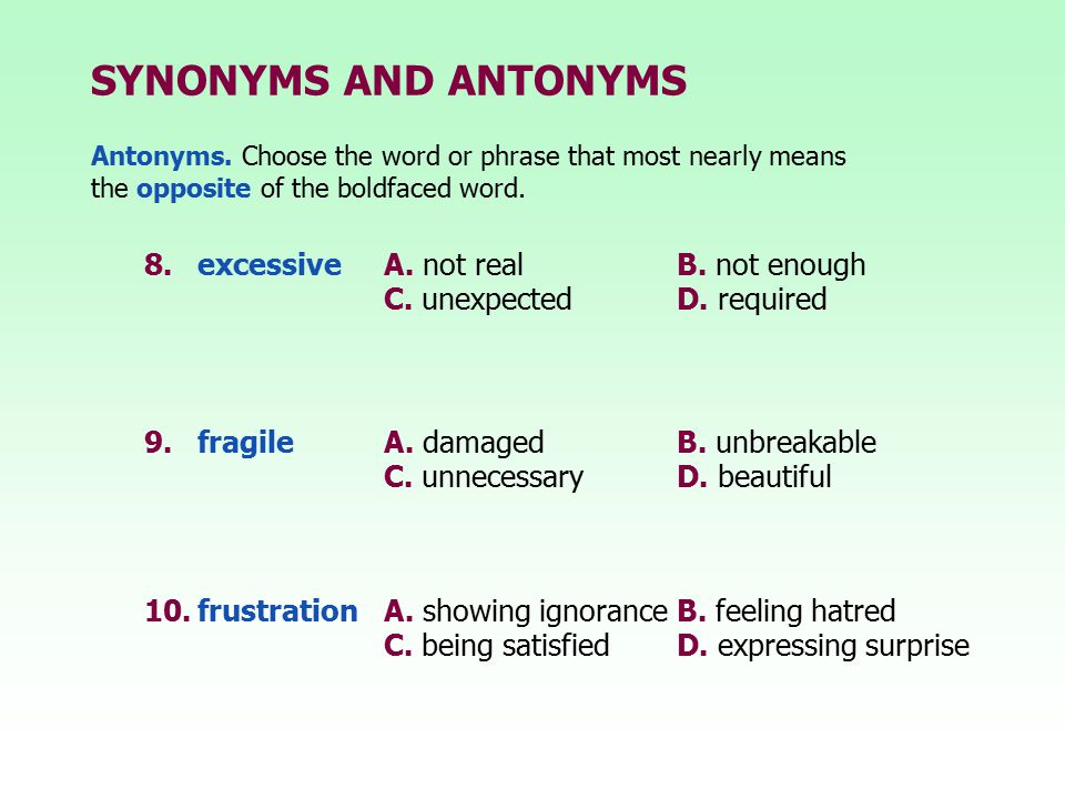 SYNONYMS AND ANTONYMS 8. excessive A. not real B. not enough