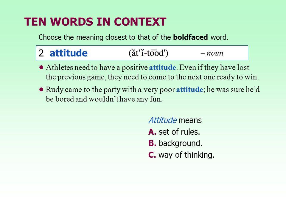 TEN WORDS IN CONTEXT 2 attitude – noun