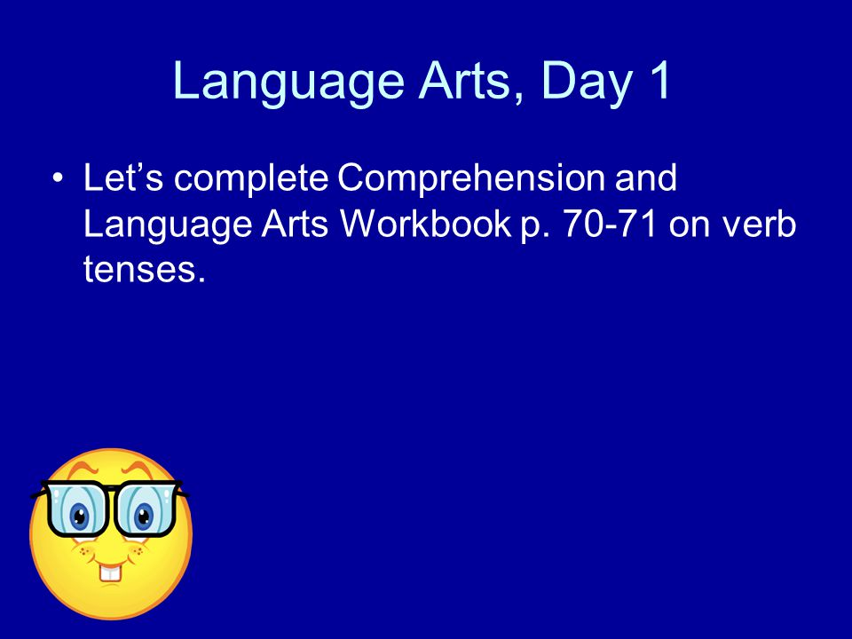 Language Arts, Day 1 Let's complete Comprehension and Language Arts Workbook p.