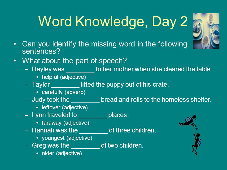 Word Knowledge, Day 2 Can you identify the missing word in the following sentences What about the part of speech