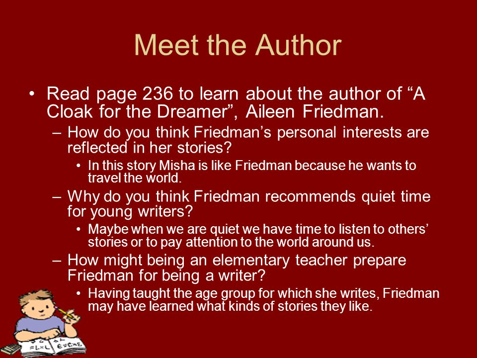 Meet the Author Read page 236 to learn about the author of A Cloak for the Dreamer , Aileen Friedman.