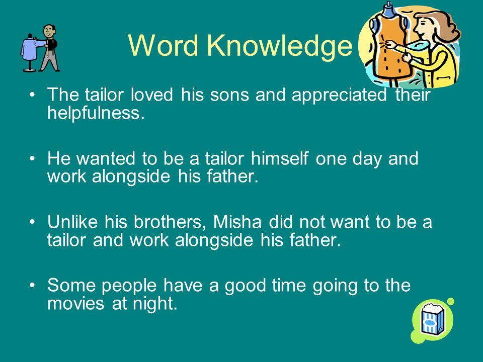 Word Knowledge The tailor loved his sons and appreciated their helpfulness.