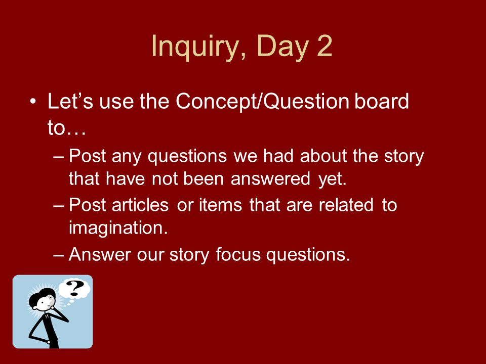 Inquiry, Day 2 Let's use the Concept/Question board to…