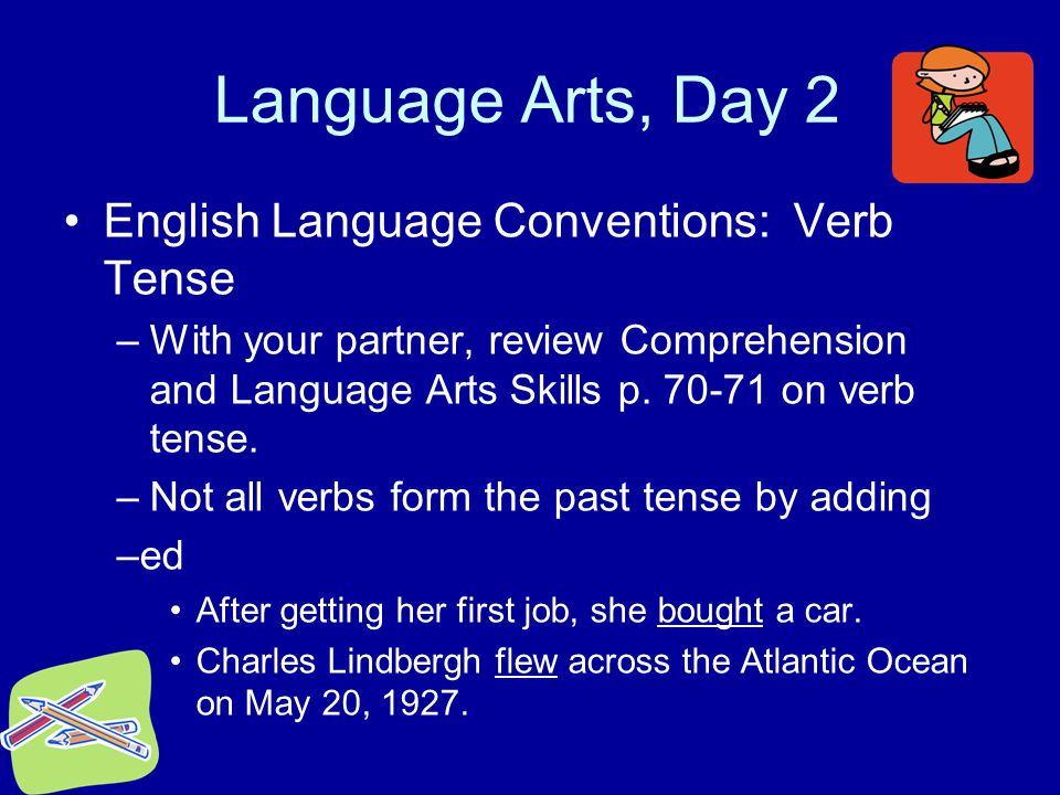 Language Arts, Day 2 English Language Conventions: Verb Tense