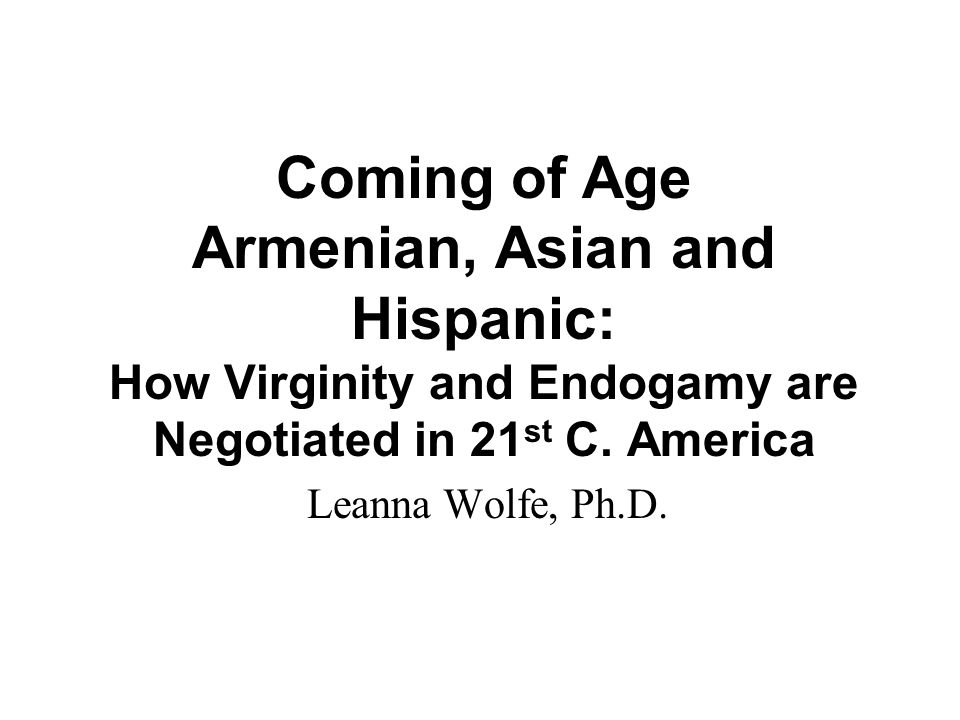 Coming of Age Armenian, Asian and Hispanic: How Virginity and Endogamy are Negotiated in 21st C. America