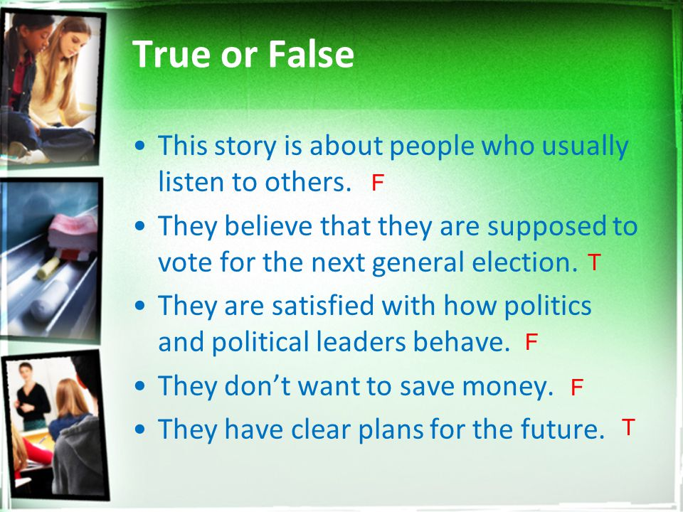 True or False This story is about people who usually listen to others.