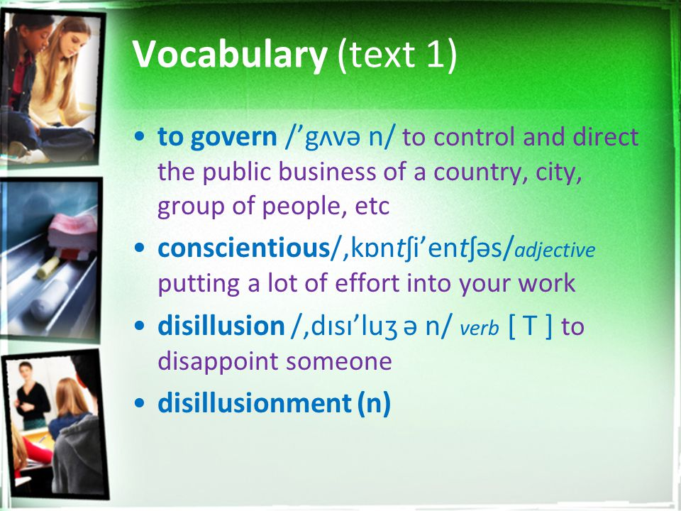 Vocabulary (text 1) to govern /'gʌvə n/ to control and direct the public business of a country, city, group of people, etc.
