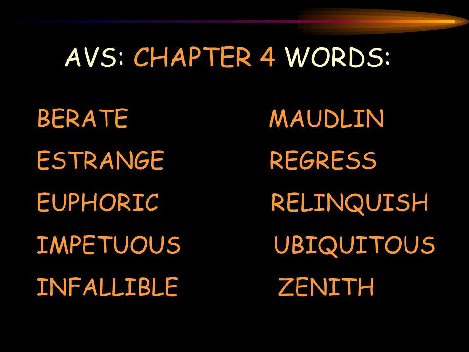 AVS: CHAPTER 4 WORDS: BERATE MAUDLIN ESTRANGE REGRESS