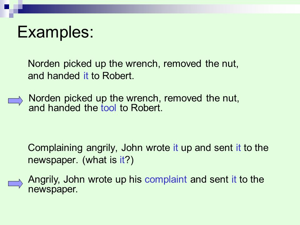 Examples: Norden picked up the wrench, removed the nut,