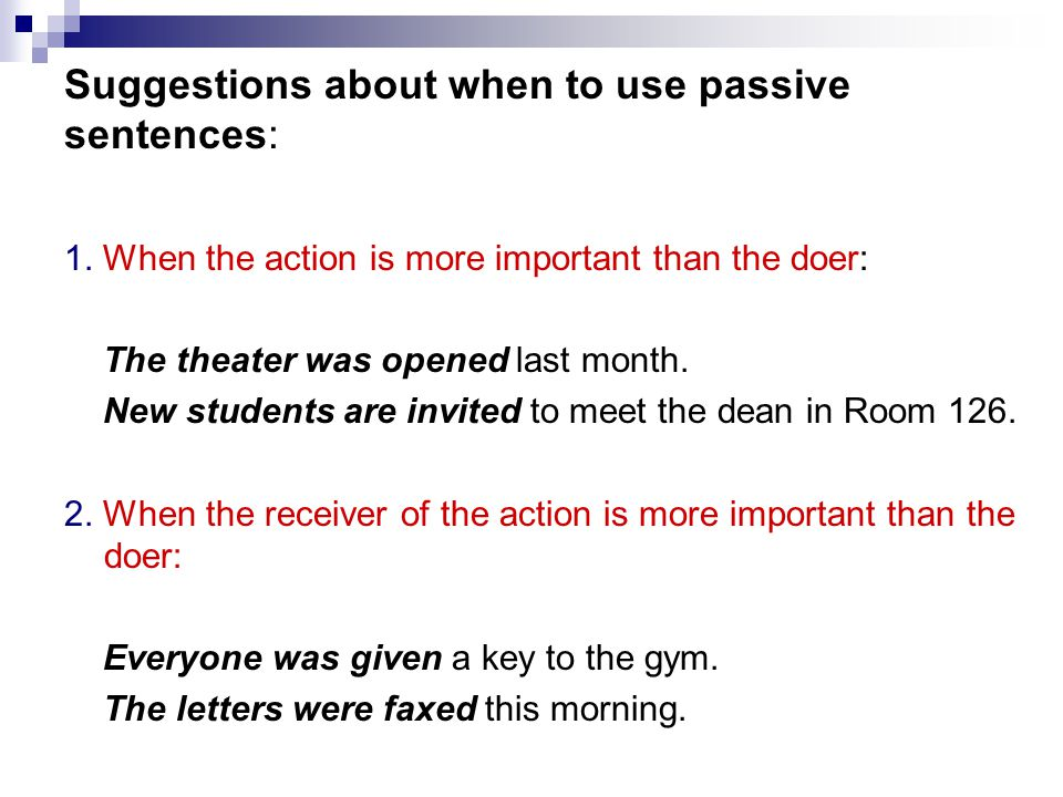 Suggestions about when to use passive sentences:
