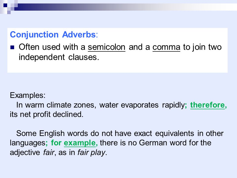 Conjunction Adverbs: Often used with a semicolon and a comma to join two independent clauses. Examples: