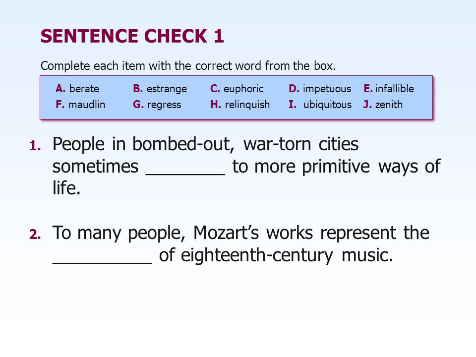 SENTENCE CHECK 1 Complete each item with the correct word from the box. A. berate B. estrange C. euphoric.
