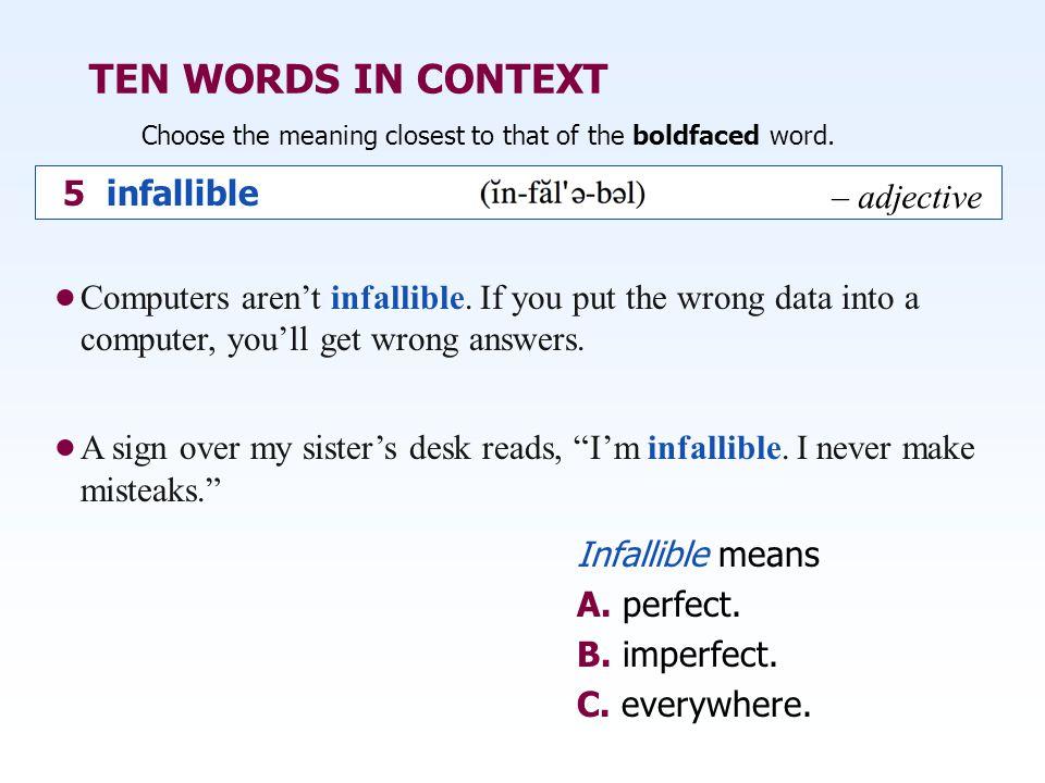TEN WORDS IN CONTEXT 5 infallible – adjective