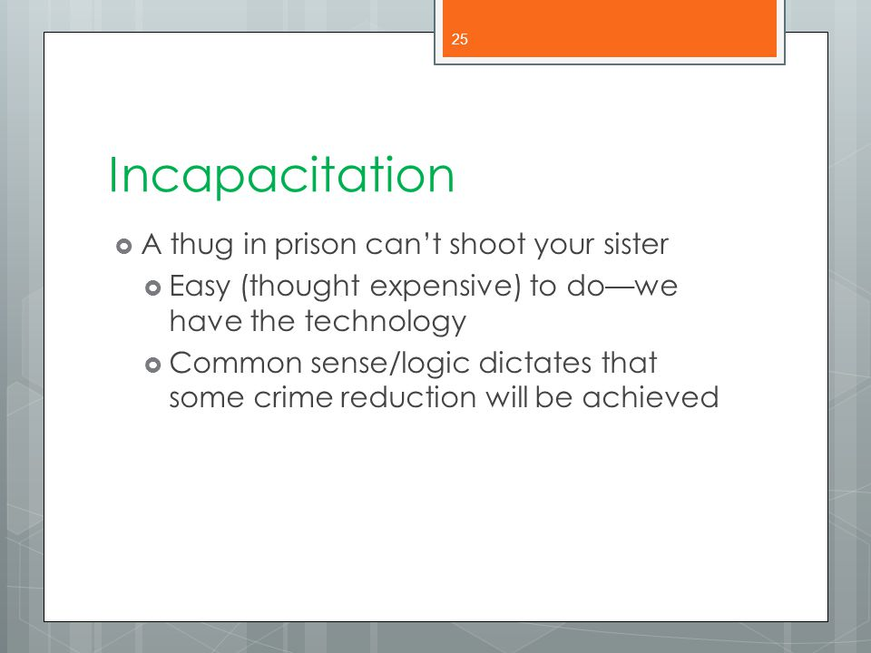Incapacitation A thug in prison can't shoot your sister