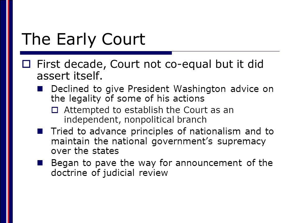 The Early Court First decade, Court not co-equal but it did assert itself.