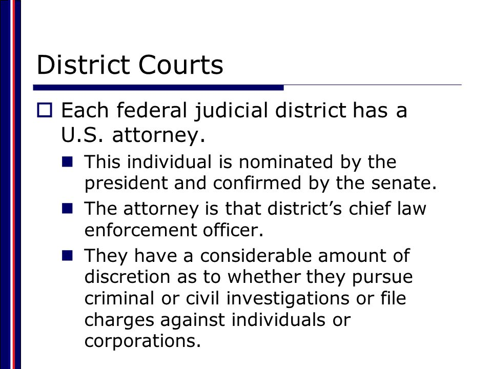 District Courts Each federal judicial district has a U.S. attorney.