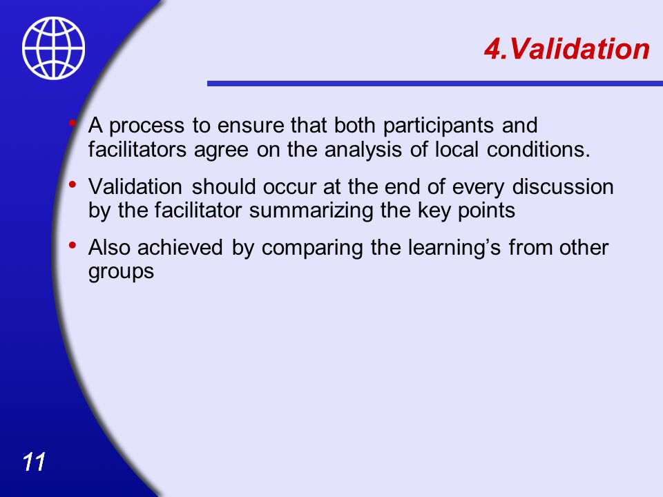 4.Validation A process to ensure that both participants and facilitators agree on the analysis of local conditions.
