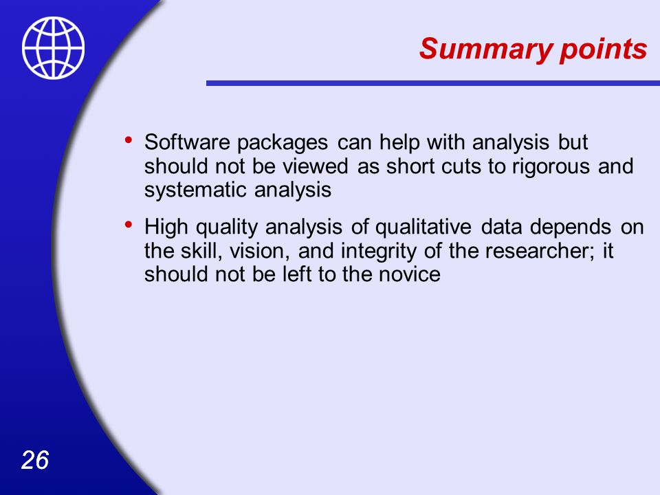 Summary points Software packages can help with analysis but should not be viewed as short cuts to rigorous and systematic analysis.